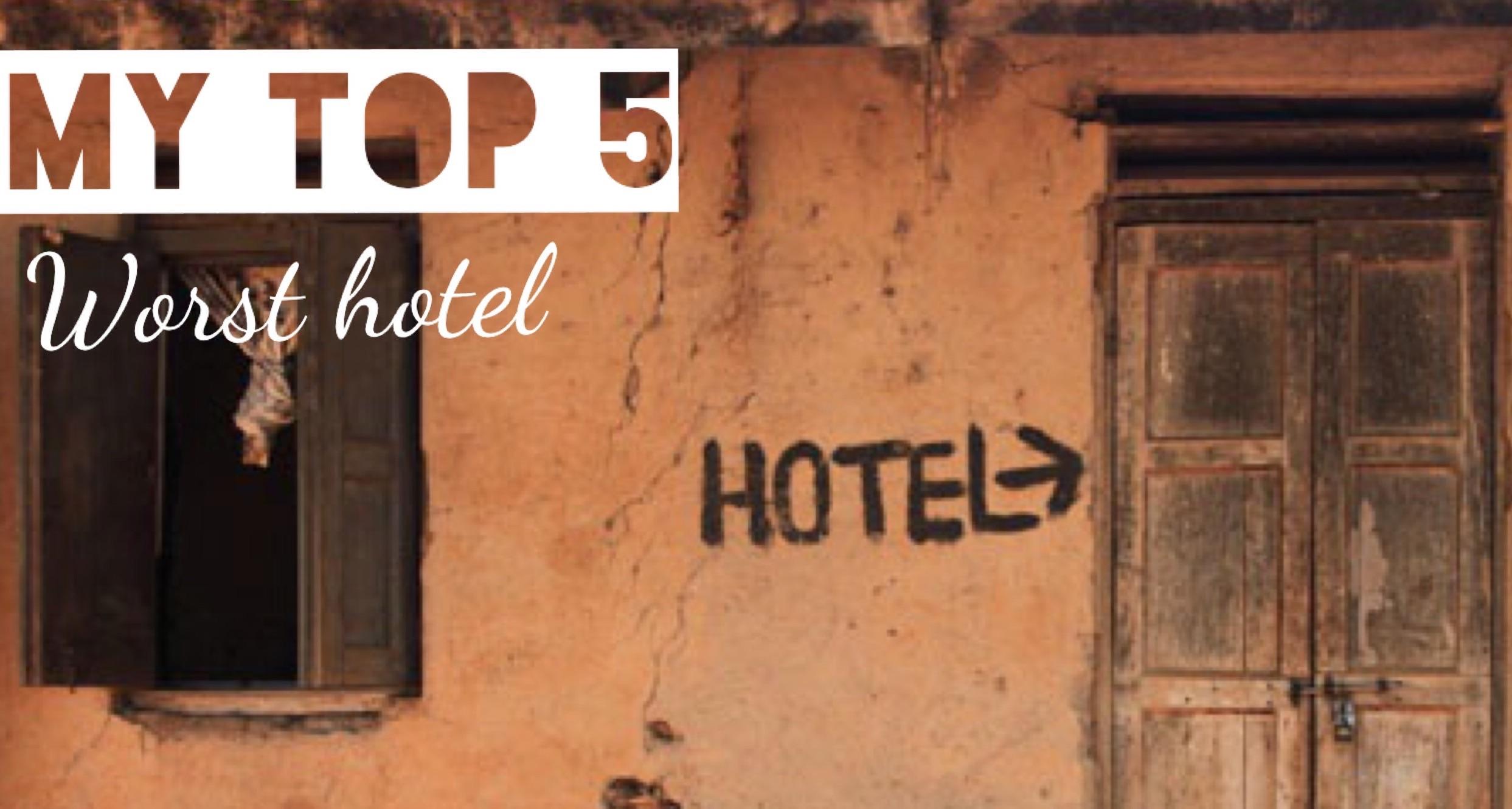 My top 5 worst hotel